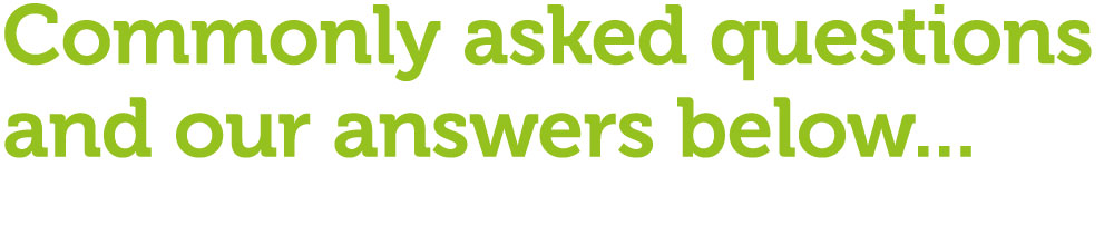 A selection of comonly asked questions and our answers below
